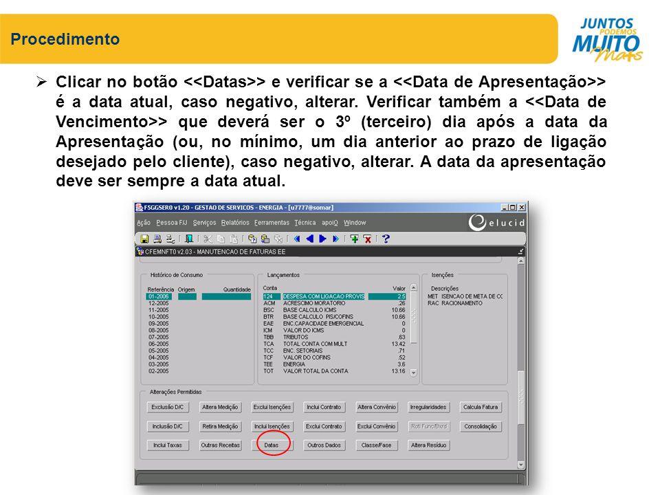 Clicar no botão > e verificar se a > é a data atual, caso negativo, alterar. Verificar também a > que deverá ser o 3º (terceiro) dia após a data da Ap