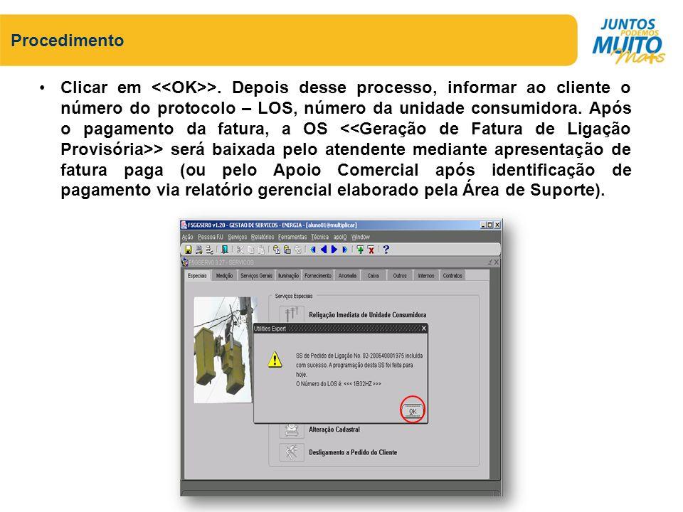 Clicar em >. Depois desse processo, informar ao cliente o número do protocolo – LOS, número da unidade consumidora. Após o pagamento da fatura, a OS >