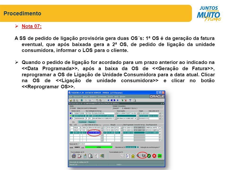 Nota 07: A SS de pedido de ligação provisória gera duas OS´s: 1ª OS é da geração da fatura eventual, que após baixada gera a 2ª OS, de pedido de ligaç