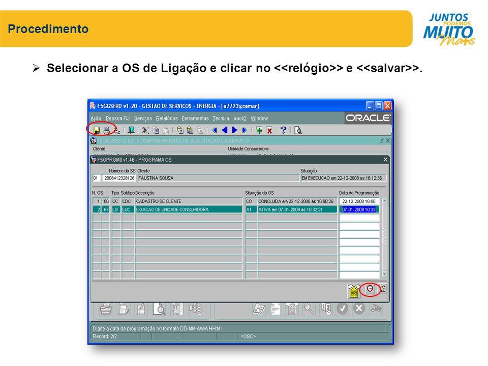 Selecionar a OS de Ligação e clicar no > e >. Procedimento