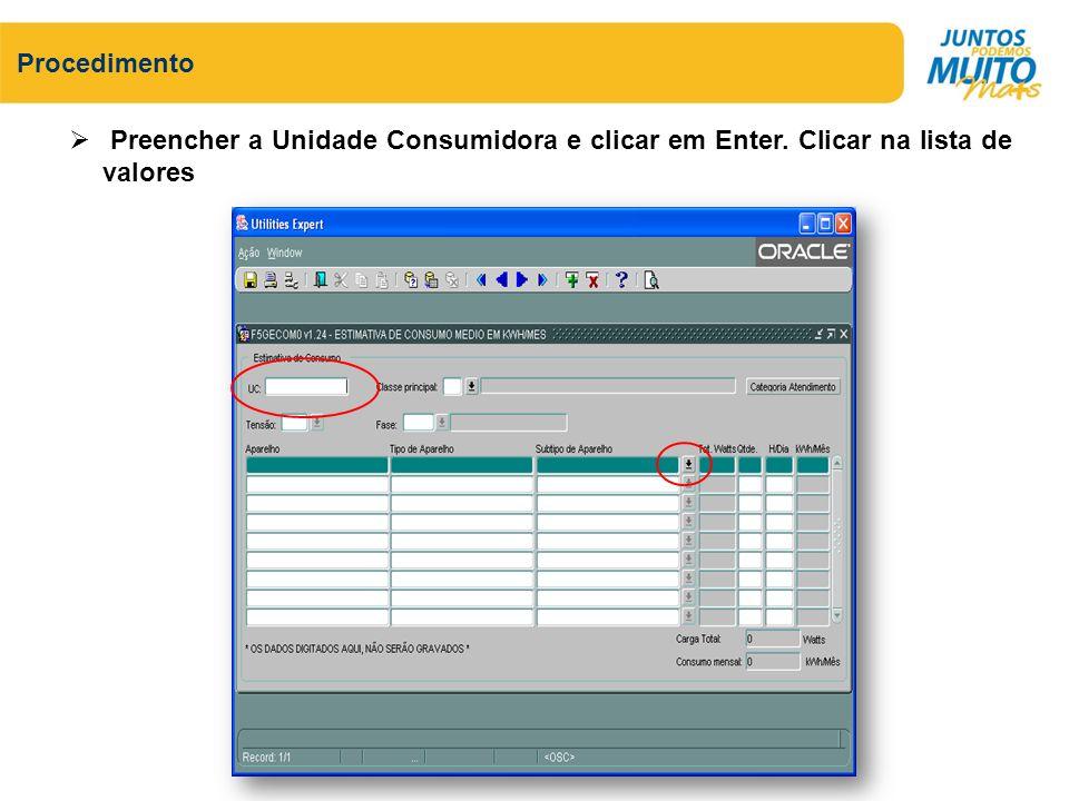 Preencher a Unidade Consumidora e clicar em Enter. Clicar na lista de valores Procedimento