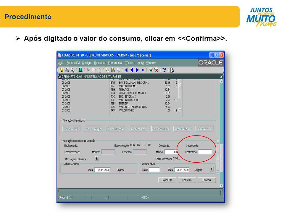 Procedimento Após digitado o valor do consumo, clicar em >.