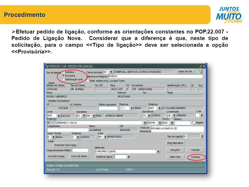 Efetuar pedido de ligação, conforme as orientações constantes no POP.22.007 - Pedido de Ligação Nova. Considerar que a diferença é que, neste tipo de