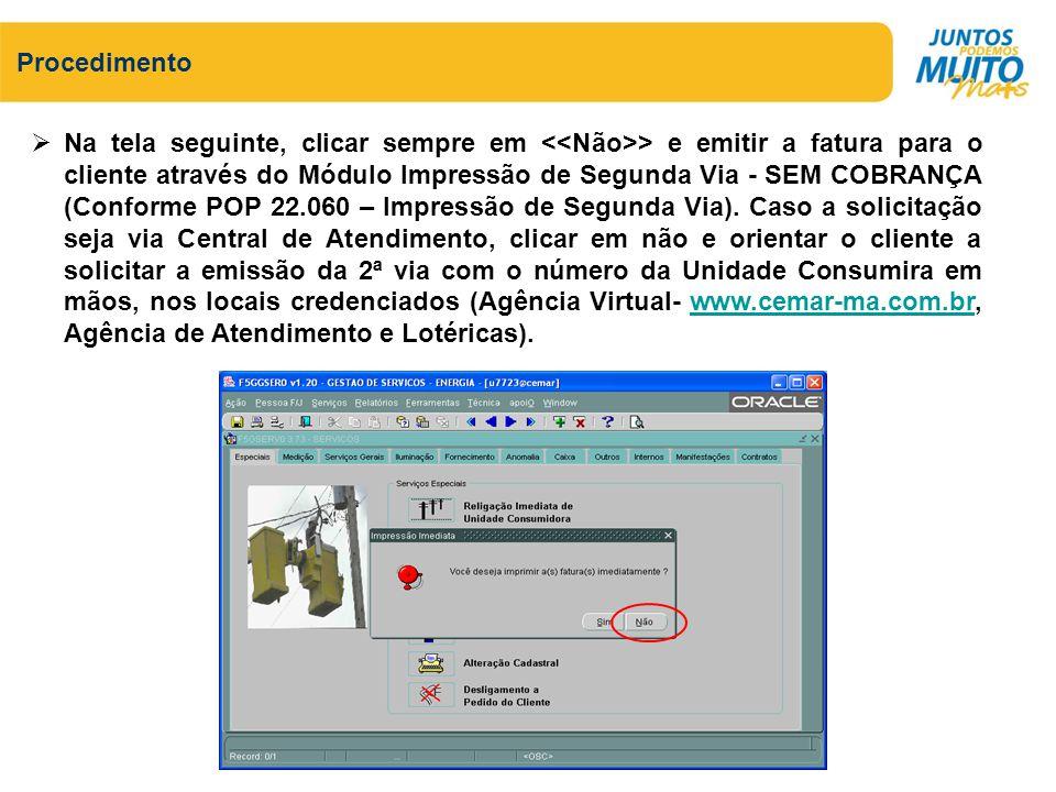 Procedimento Na tela seguinte, clicar sempre em > e emitir a fatura para o cliente através do Módulo Impressão de Segunda Via - SEM COBRANÇA (Conforme