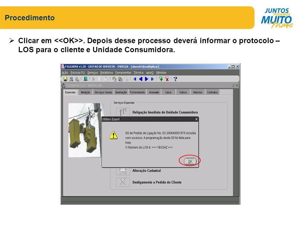 Procedimento Clicar em >. Depois desse processo deverá informar o protocolo – LOS para o cliente e Unidade Consumidora.