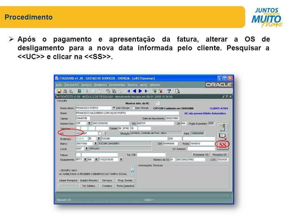 Procedimento Após o pagamento e apresentação da fatura, alterar a OS de desligamento para a nova data informada pelo cliente. Pesquisar a > e clicar n