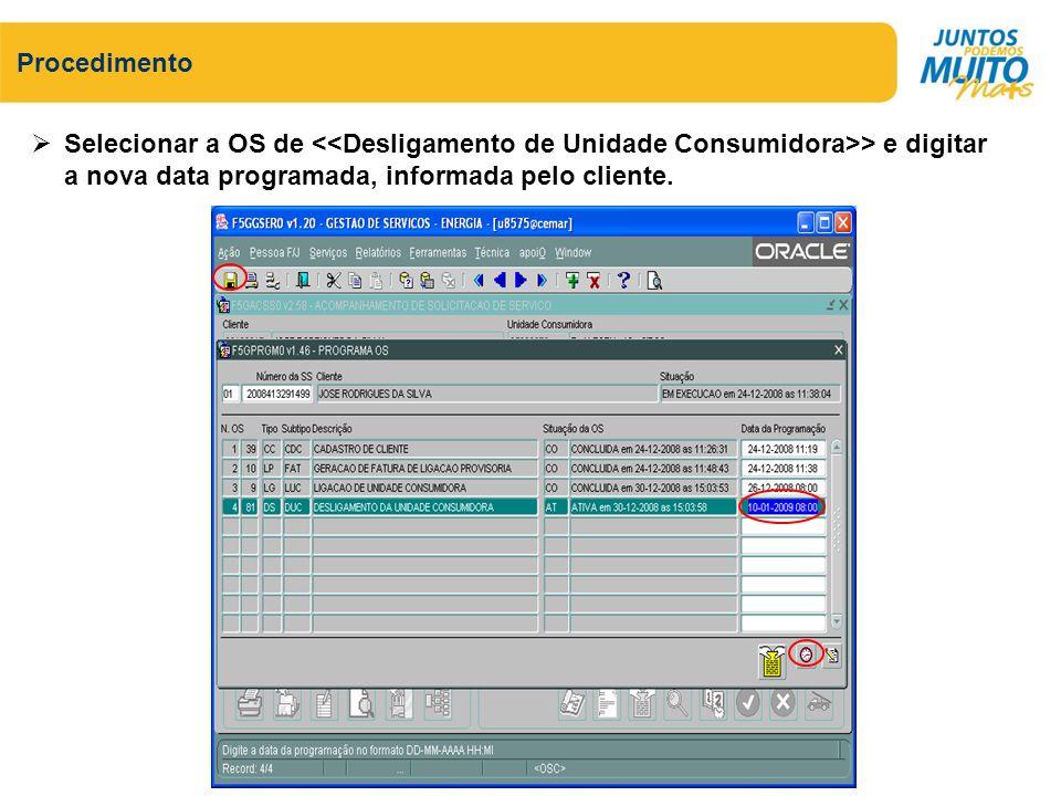 Procedimento Selecionar a OS de > e digitar a nova data programada, informada pelo cliente.