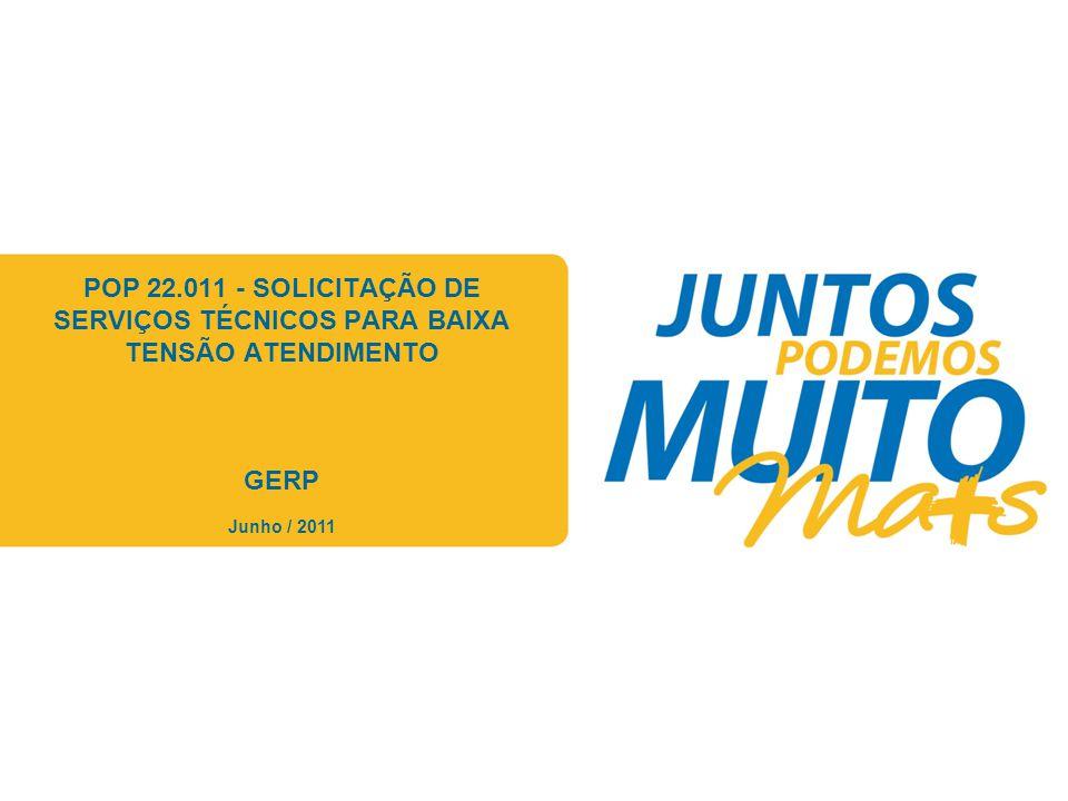 Praça João Lisboa POP 22.011 - SOLICITAÇÃO DE SERVIÇOS TÉCNICOS PARA BAIXA TENSÃO ATENDIMENTO GERP Junho / 2011