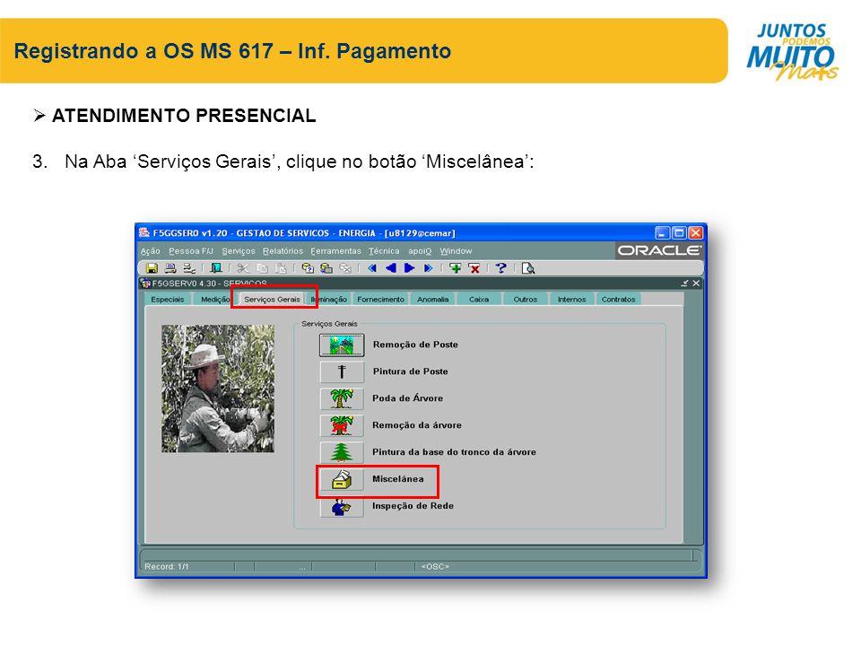 Registrando a OS MS 617 – Inf. Pagamento ATENDIMENTO PRESENCIAL 3. Na Aba Serviços Gerais, clique no botão Miscelânea: