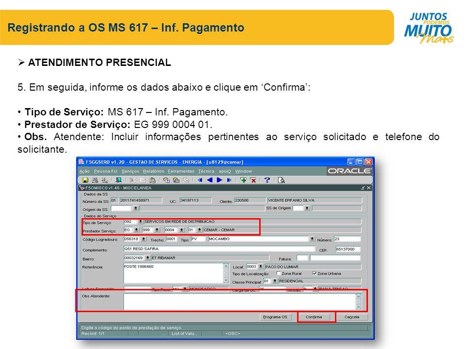 Registrando a OS MS 617 – Inf. Pagamento ATENDIMENTO PRESENCIAL 5.