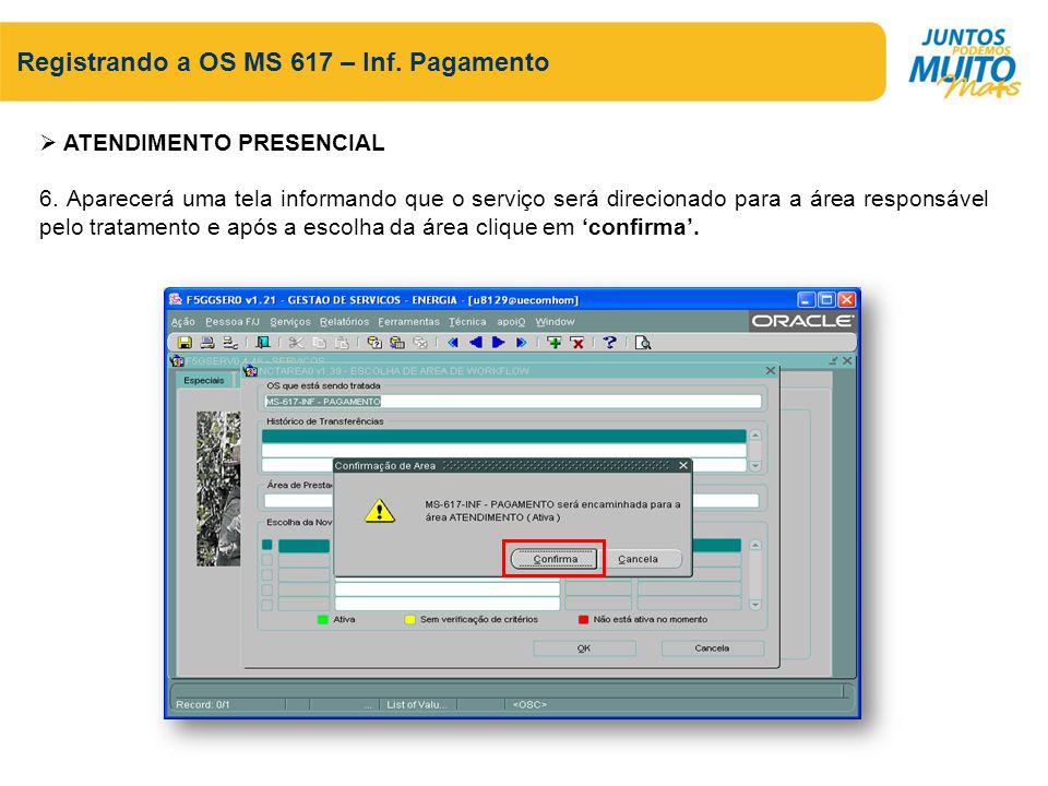 Registrando a OS MS 617 – Inf. Pagamento ATENDIMENTO PRESENCIAL 6. Aparecerá uma tela informando que o serviço será direcionado para a área responsáve