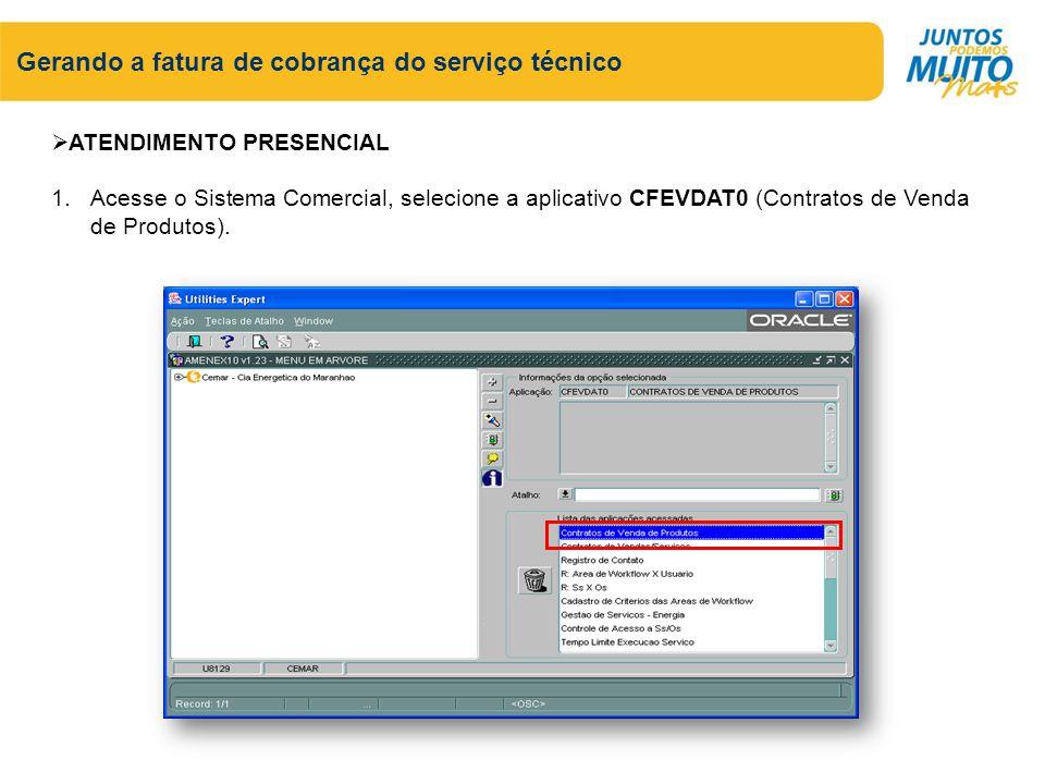 Gerando a fatura de cobrança do serviço técnico ATENDIMENTO PRESENCIAL 1.Acesse o Sistema Comercial, selecione a aplicativo CFEVDAT0 (Contratos de Venda de Produtos).