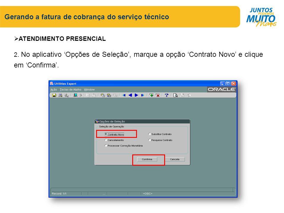 Gerando a fatura de cobrança do serviço técnico ATENDIMENTO PRESENCIAL 2. No aplicativo Opções de Seleção, marque a opção Contrato Novo e clique em Co