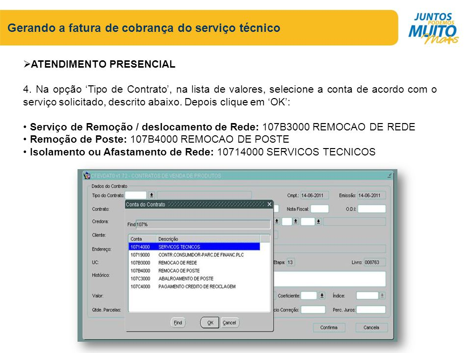 Gerando a fatura de cobrança do serviço técnico ATENDIMENTO PRESENCIAL 4. Na opção Tipo de Contrato, na lista de valores, selecione a conta de acordo