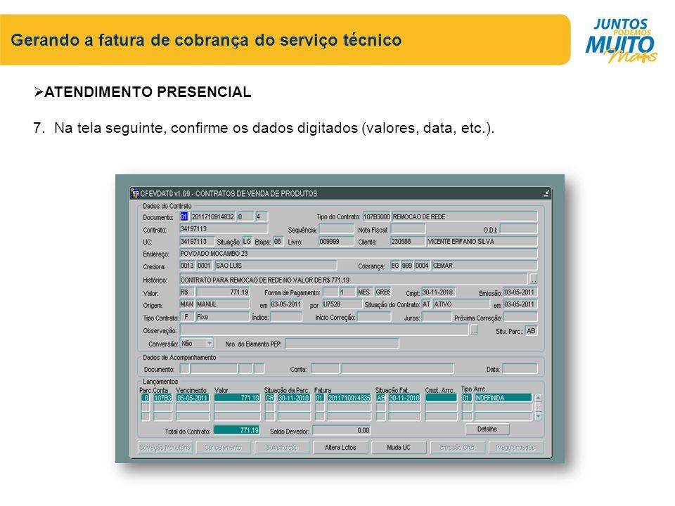 Gerando a fatura de cobrança do serviço técnico ATENDIMENTO PRESENCIAL 7. Na tela seguinte, confirme os dados digitados (valores, data, etc.).