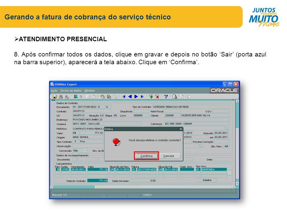 Gerando a fatura de cobrança do serviço técnico ATENDIMENTO PRESENCIAL 8. Após confirmar todos os dados, clique em gravar e depois no botão Sair (port