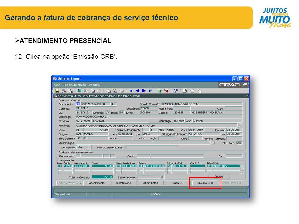 Gerando a fatura de cobrança do serviço técnico ATENDIMENTO PRESENCIAL 12. Clica na opção Emissão CRB.