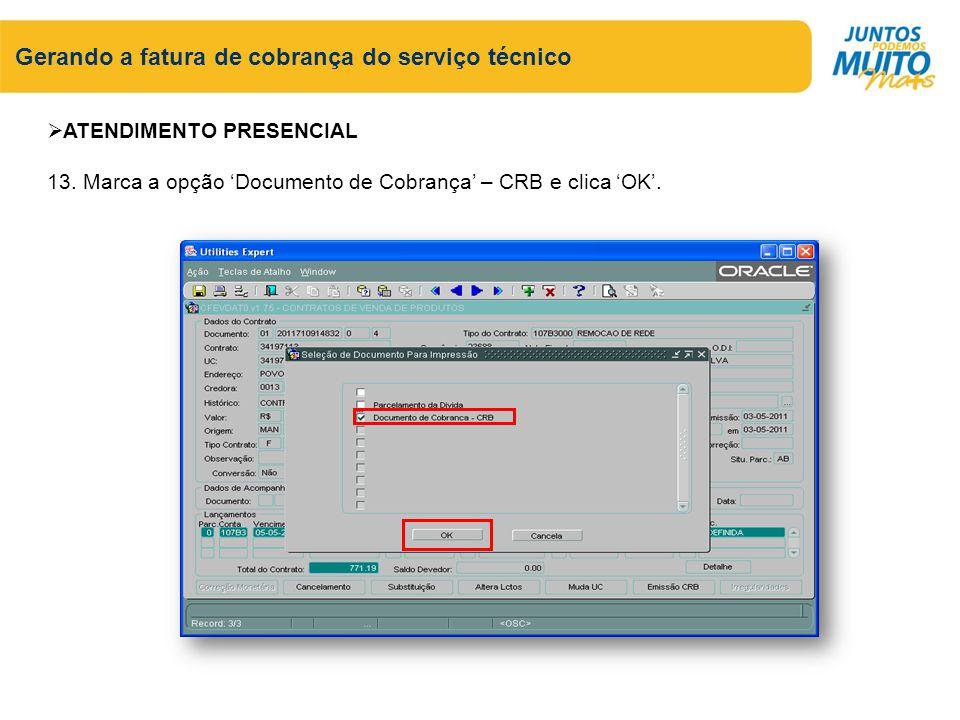 Gerando a fatura de cobrança do serviço técnico ATENDIMENTO PRESENCIAL 13. Marca a opção Documento de Cobrança – CRB e clica OK.