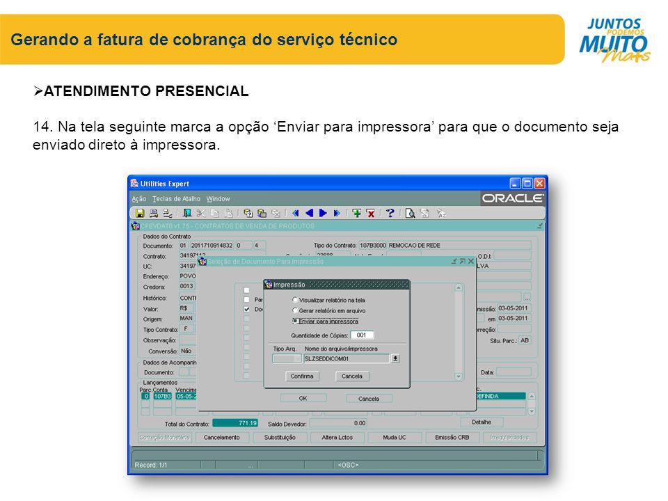 Gerando a fatura de cobrança do serviço técnico ATENDIMENTO PRESENCIAL 14. Na tela seguinte marca a opção Enviar para impressora para que o documento