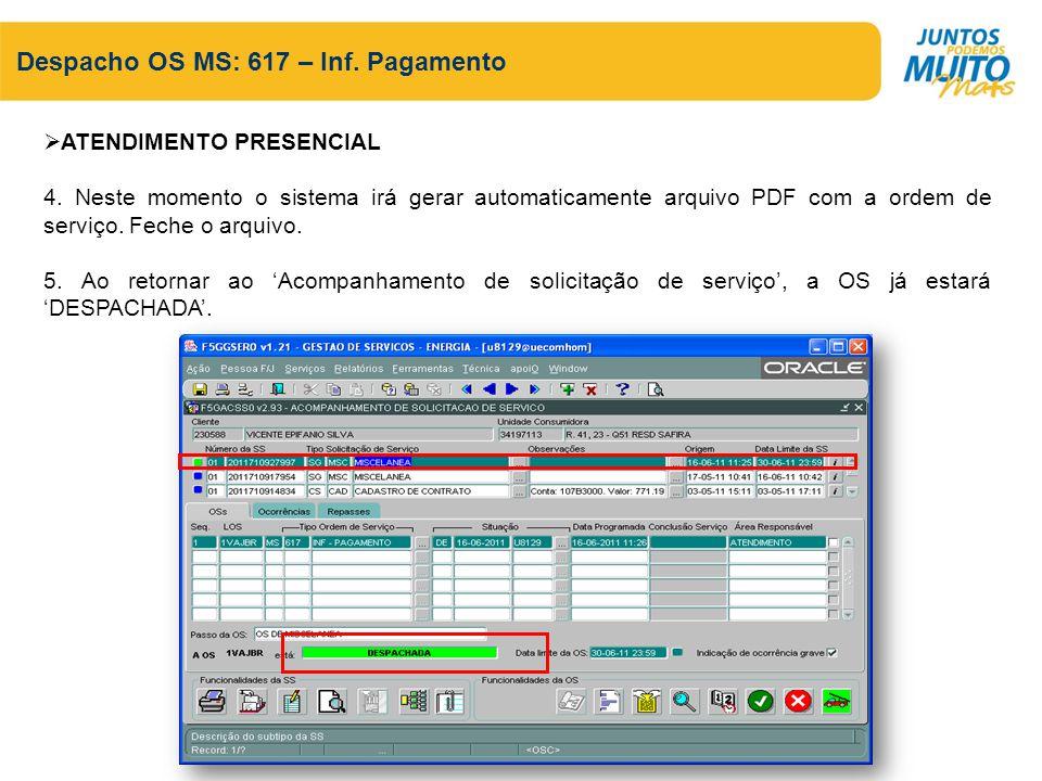 Despacho OS MS: 617 – Inf. Pagamento ATENDIMENTO PRESENCIAL 4. Neste momento o sistema irá gerar automaticamente arquivo PDF com a ordem de serviço. F
