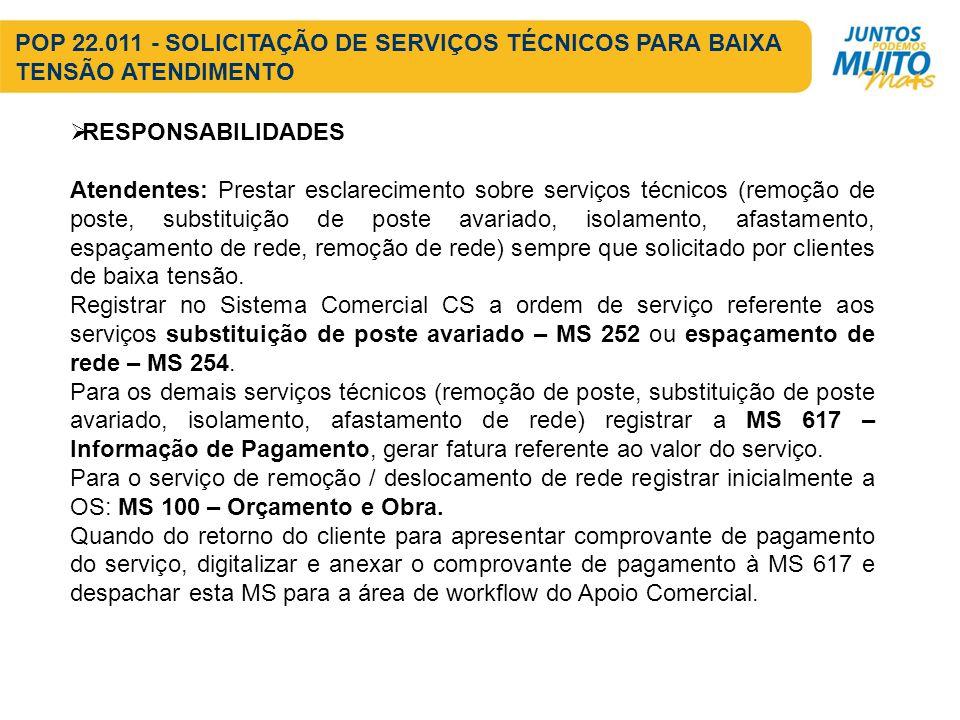RESPONSABILIDADES Atendentes: Prestar esclarecimento sobre serviços técnicos (remoção de poste, substituição de poste avariado, isolamento, afastament