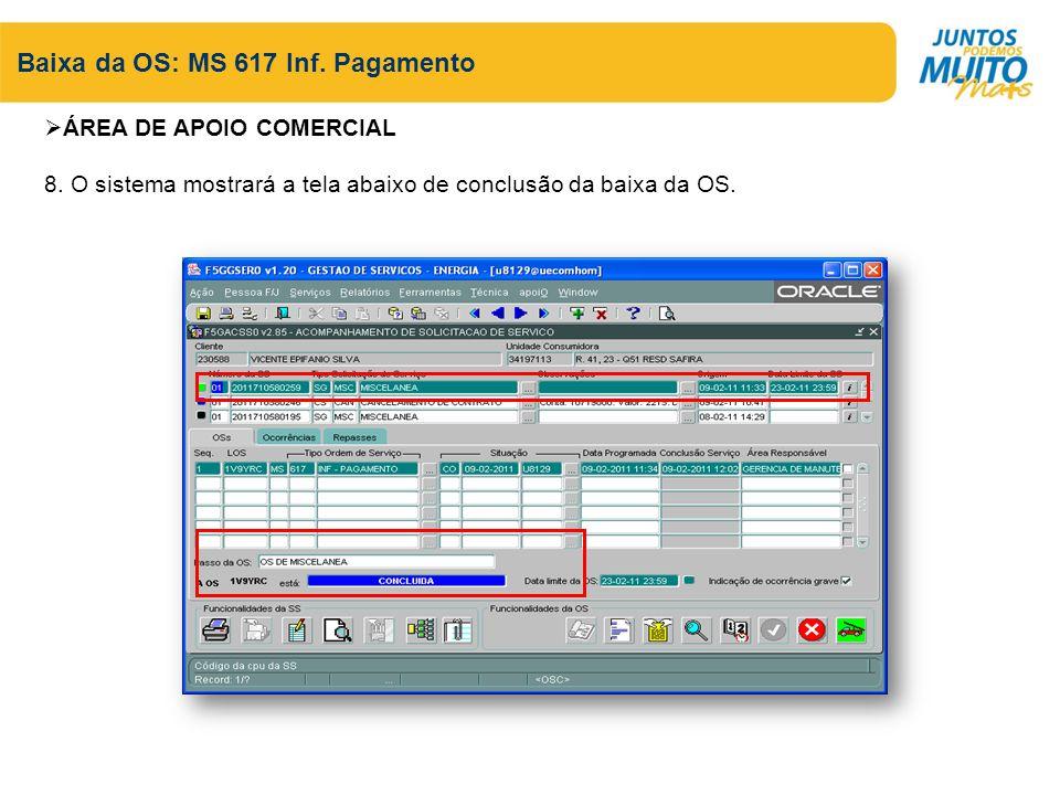Baixa da OS: MS 617 Inf. Pagamento ÁREA DE APOIO COMERCIAL 8. O sistema mostrará a tela abaixo de conclusão da baixa da OS.
