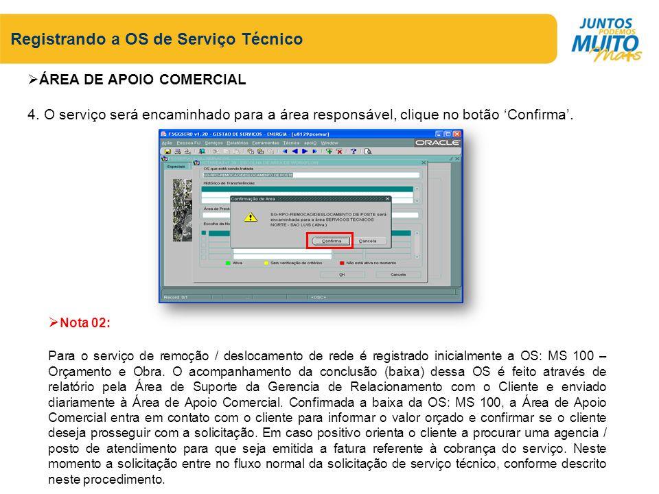 Registrando a OS de Serviço Técnico ÁREA DE APOIO COMERCIAL 4. O serviço será encaminhado para a área responsável, clique no botão Confirma. Nota 02: