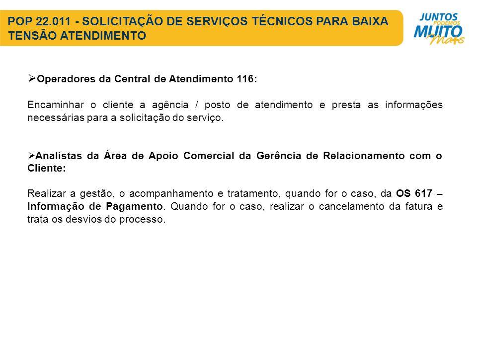 Operadores da Central de Atendimento 116: Encaminhar o cliente a agência / posto de atendimento e presta as informações necessárias para a solicitação do serviço.