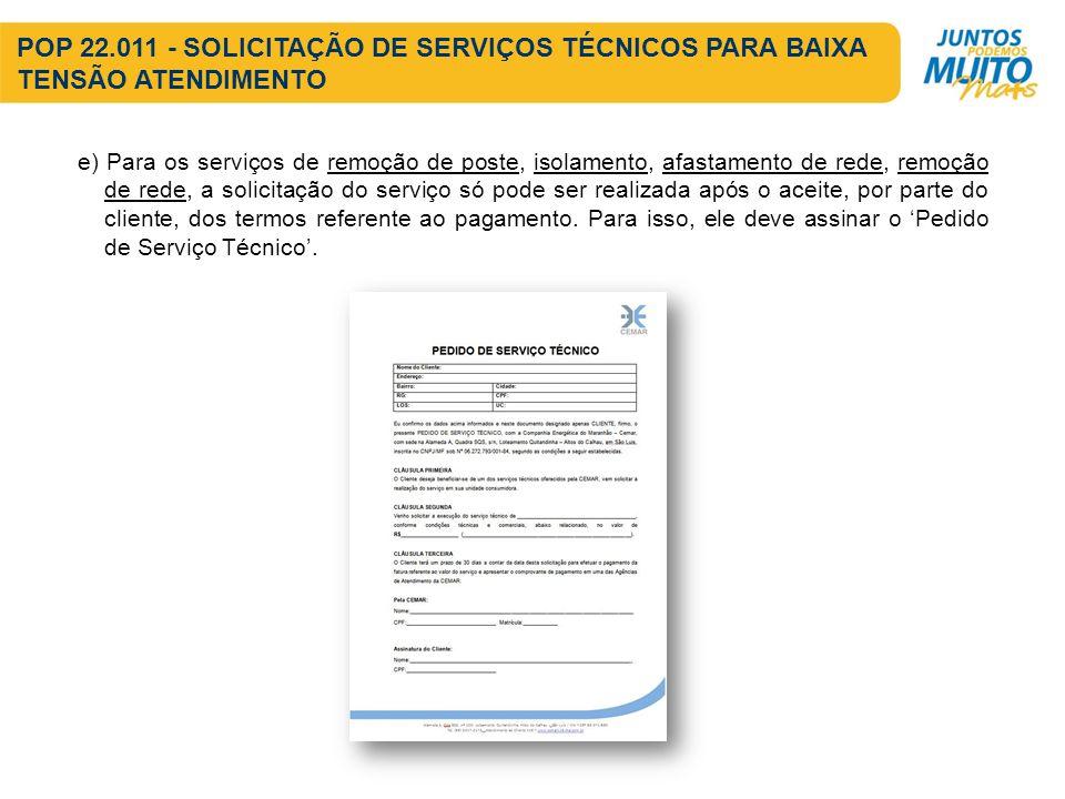 e) Para os serviços de remoção de poste, isolamento, afastamento de rede, remoção de rede, a solicitação do serviço só pode ser realizada após o aceite, por parte do cliente, dos termos referente ao pagamento.