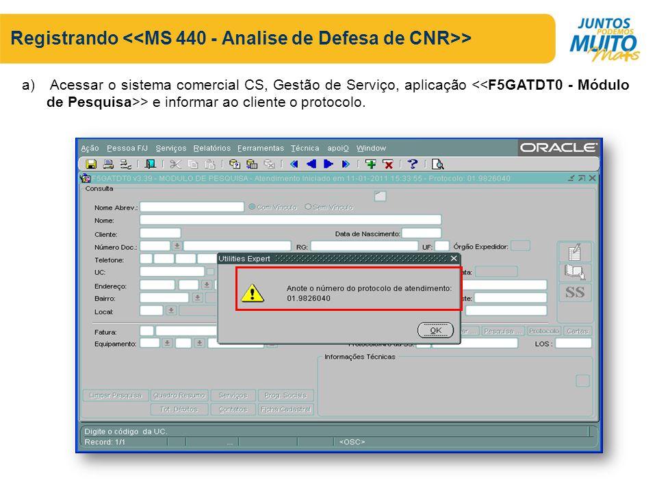 Registrando > a) Acessar o sistema comercial CS, Gestão de Serviço, aplicação > e informar ao cliente o protocolo.