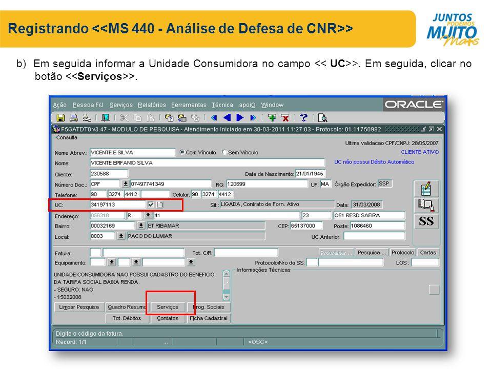 Registrando > b) Em seguida informar a Unidade Consumidora no campo >. Em seguida, clicar no botão >.