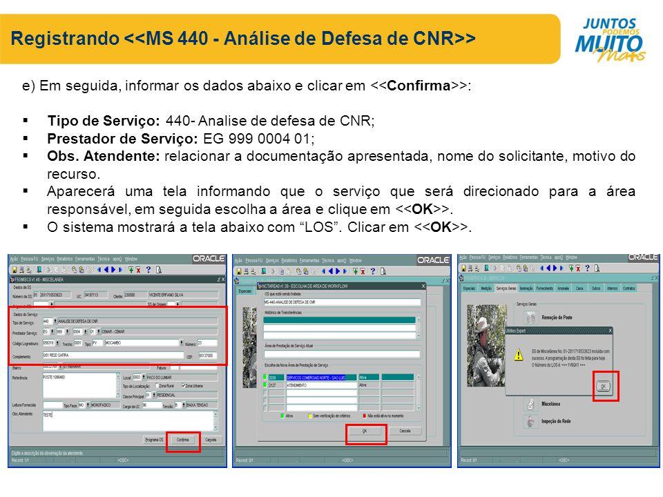 Registrando > e) Em seguida, informar os dados abaixo e clicar em >: Tipo de Serviço: 440- Analise de defesa de CNR; Prestador de Serviço: EG 999 0004