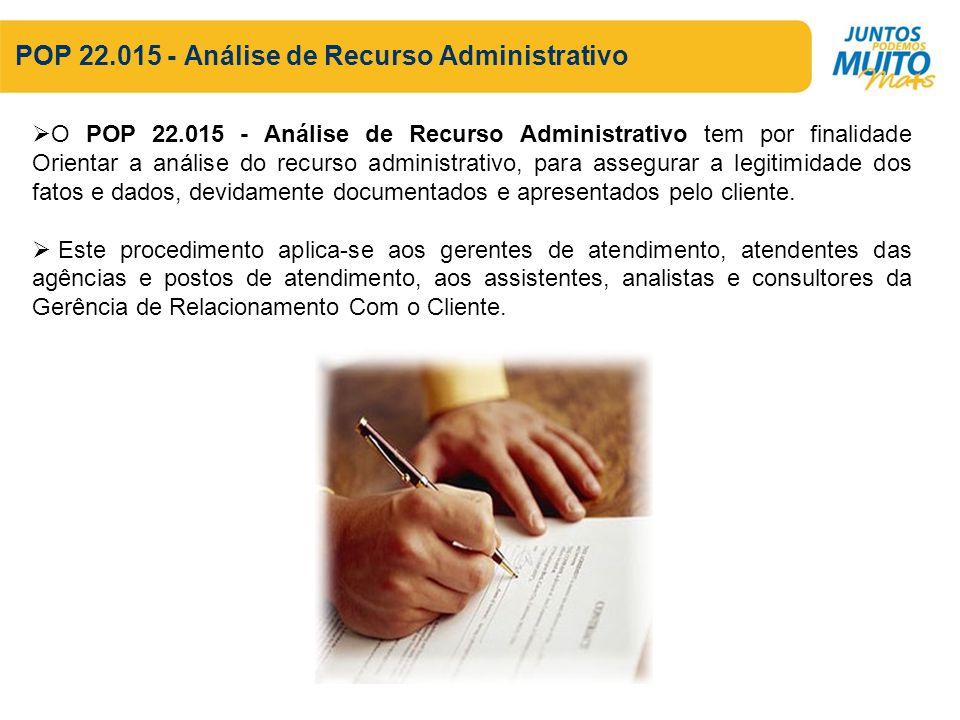 POP 22.015 - Análise de Recurso Administrativo O POP 22.015 - Análise de Recurso Administrativo tem por finalidade Orientar a análise do recurso admin
