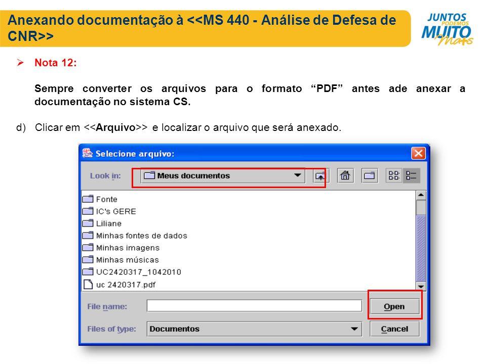 Anexando documentação à > Nota 12: Sempre converter os arquivos para o formato PDF antes ade anexar a documentação no sistema CS. d) Clicar em > e loc