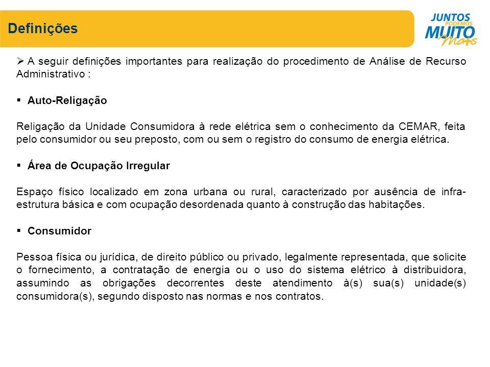 Definições A seguir definições importantes para realização do procedimento de Análise de Recurso Administrativo : Auto-Religação Religação da Unidade