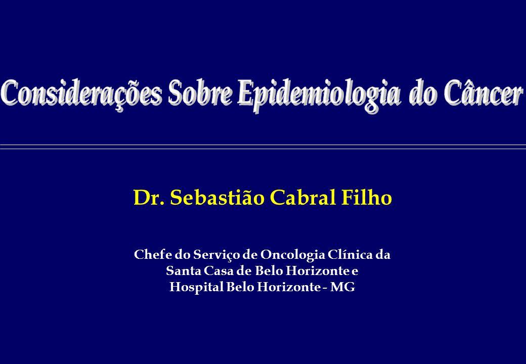 Dr. Sebastião Cabral Filho Chefe do Serviço de Oncologia Clínica da Santa Casa de Belo Horizonte e Hospital Belo Horizonte - MG