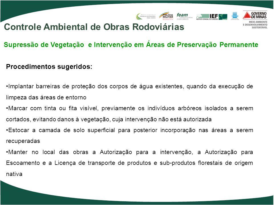 Procedimentos sugeridos: Implantar barreiras de proteção dos corpos de água existentes, quando da execução de limpeza das áreas de entorno Marcar com