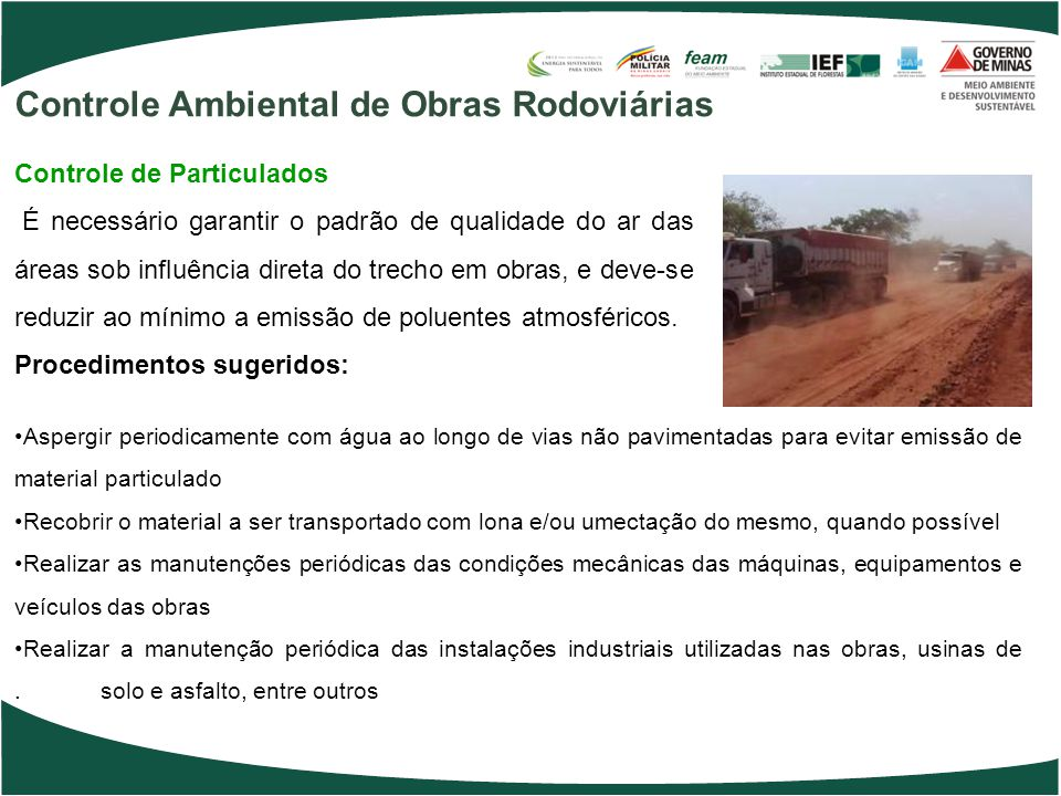 Procedimentos sugeridos: Aspergir periodicamente com água ao longo de vias não pavimentadas para evitar emissão de material particulado Recobrir o mat