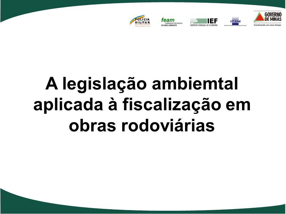A legislação ambiemtal aplicada à fiscalização em obras rodoviárias