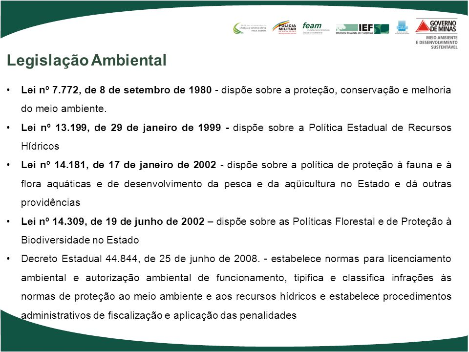 Lei nº 7.772, de 8 de setembro de 1980 - dispõe sobre a proteção, conservação e melhoria do meio ambiente. Lei nº 13.199, de 29 de janeiro de 1999 - d