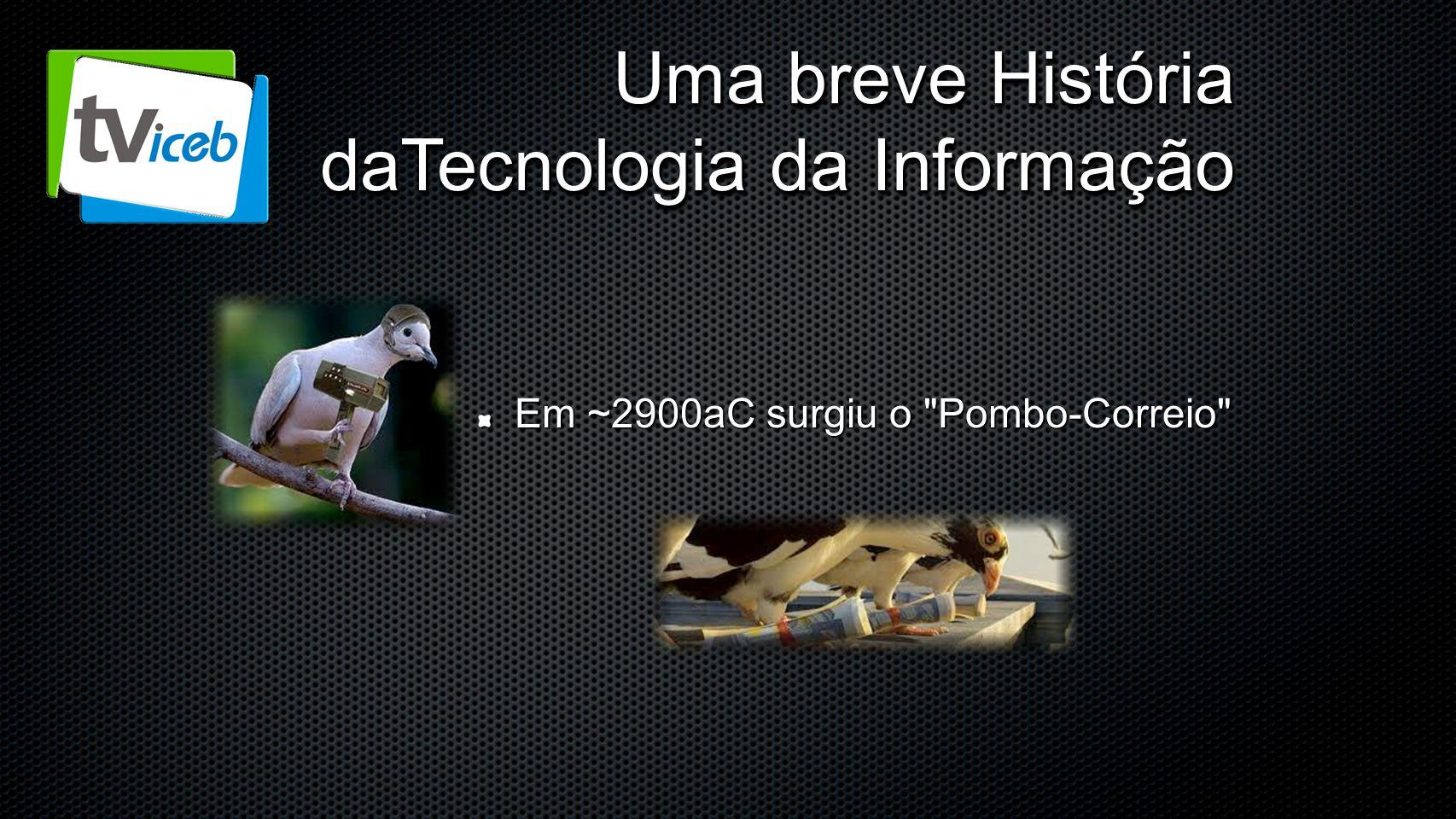 Uma breve História daTecnologia da Informação Em ~2900aC surgiu o