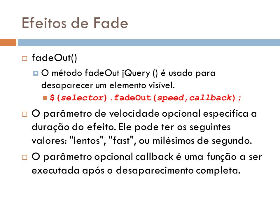 Efeitos de Fade fadeOut() O método fadeOut jQuery () é usado para desaparecer um elemento visível.