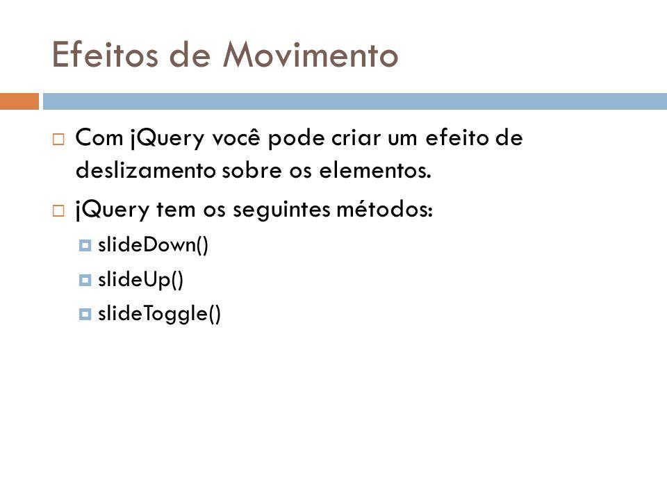 Efeitos de Movimento Com jQuery você pode criar um efeito de deslizamento sobre os elementos.
