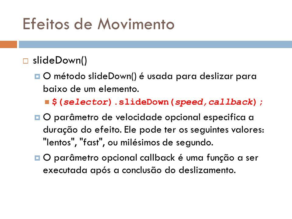 Efeitos de Movimento slideDown() O método slideDown() é usada para deslizar para baixo de um elemento.