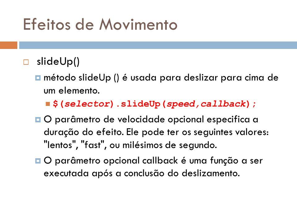 Efeitos de Movimento slideUp() método slideUp () é usada para deslizar para cima de um elemento.