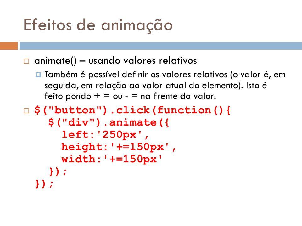 Efeitos de animação animate() – usando valores relativos Também é possível definir os valores relativos (o valor é, em seguida, em relação ao valor atual do elemento).