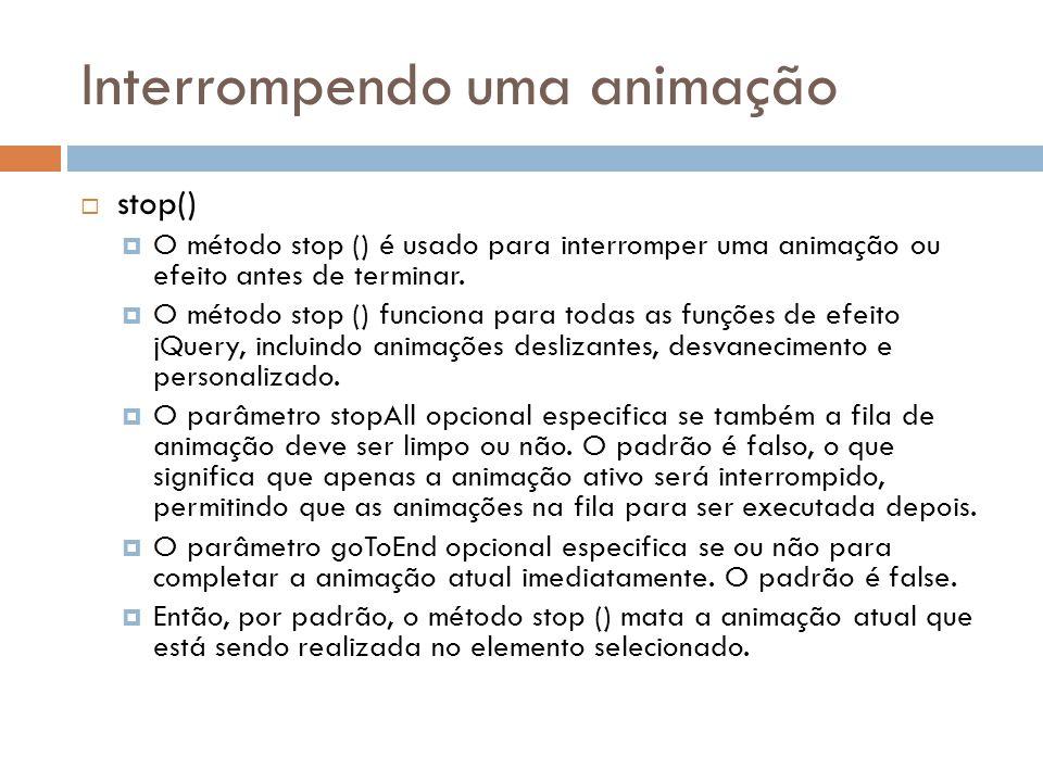 Interrompendo uma animação stop() O método stop () é usado para interromper uma animação ou efeito antes de terminar.