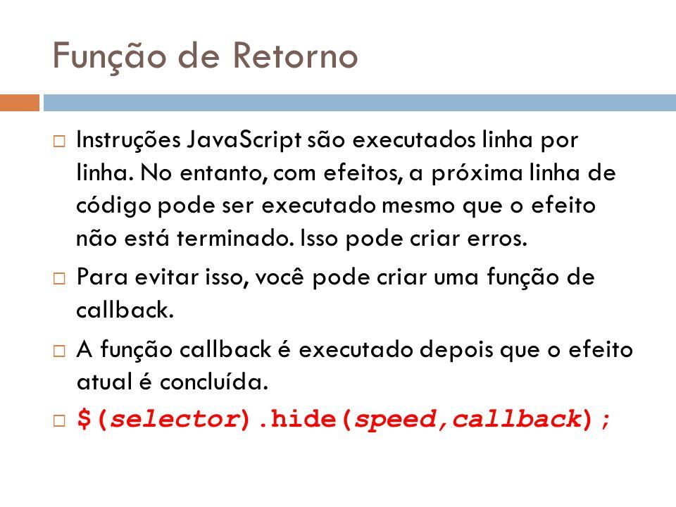 Função de Retorno Instruções JavaScript são executados linha por linha.