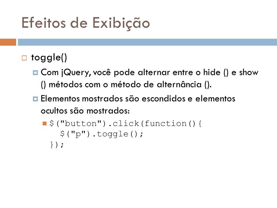 Efeitos de Exibição toggle() Com jQuery, você pode alternar entre o hide () e show () métodos com o método de alternância ().