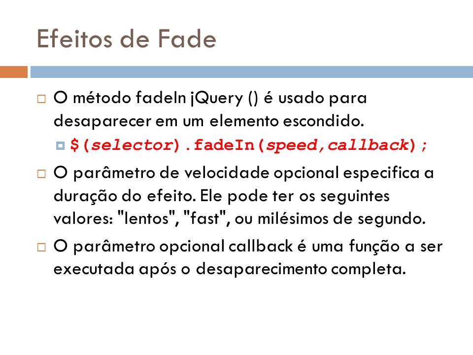 Efeitos de Fade O método fadeIn jQuery () é usado para desaparecer em um elemento escondido.